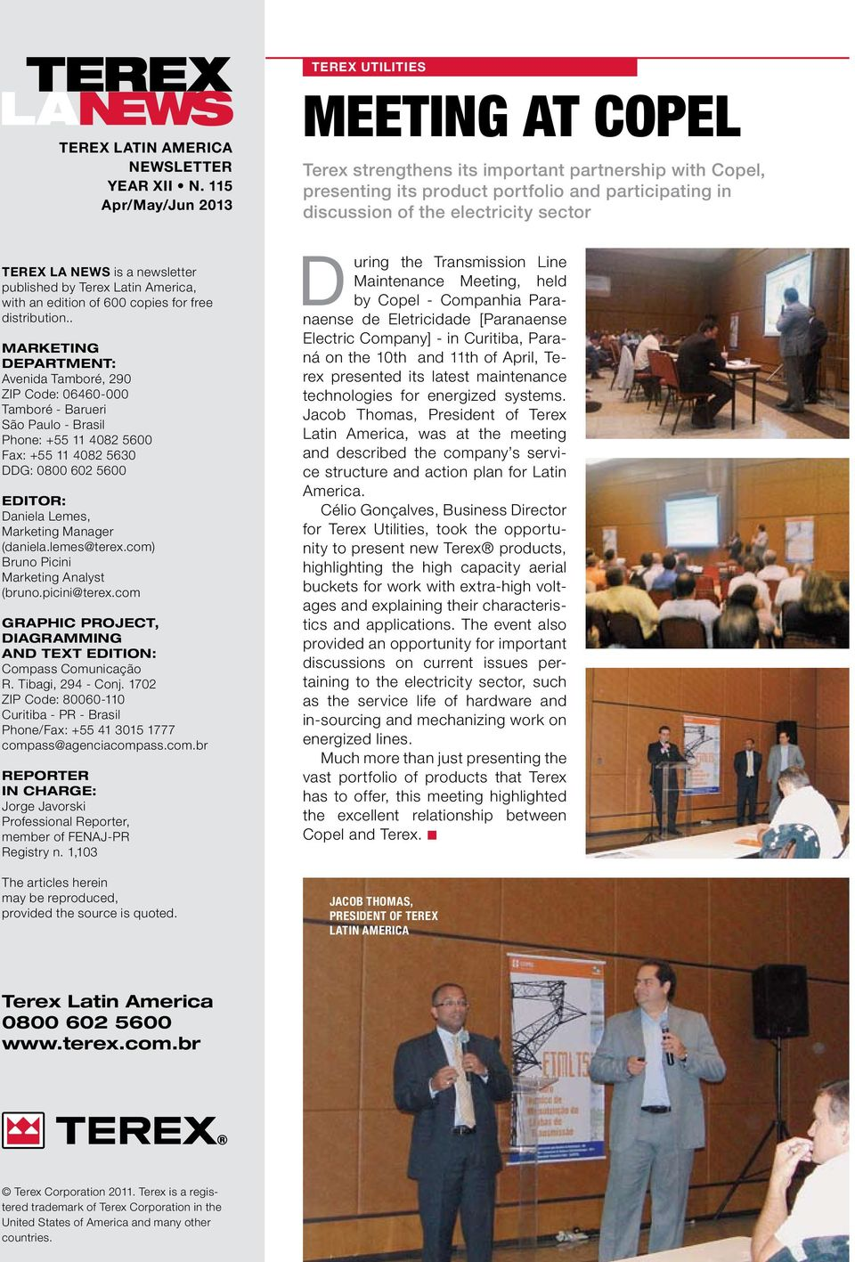 sector TEREX LA NEWS is a newsletter published by Terex Latin America, with an edition of 600 copies for free distribution.
