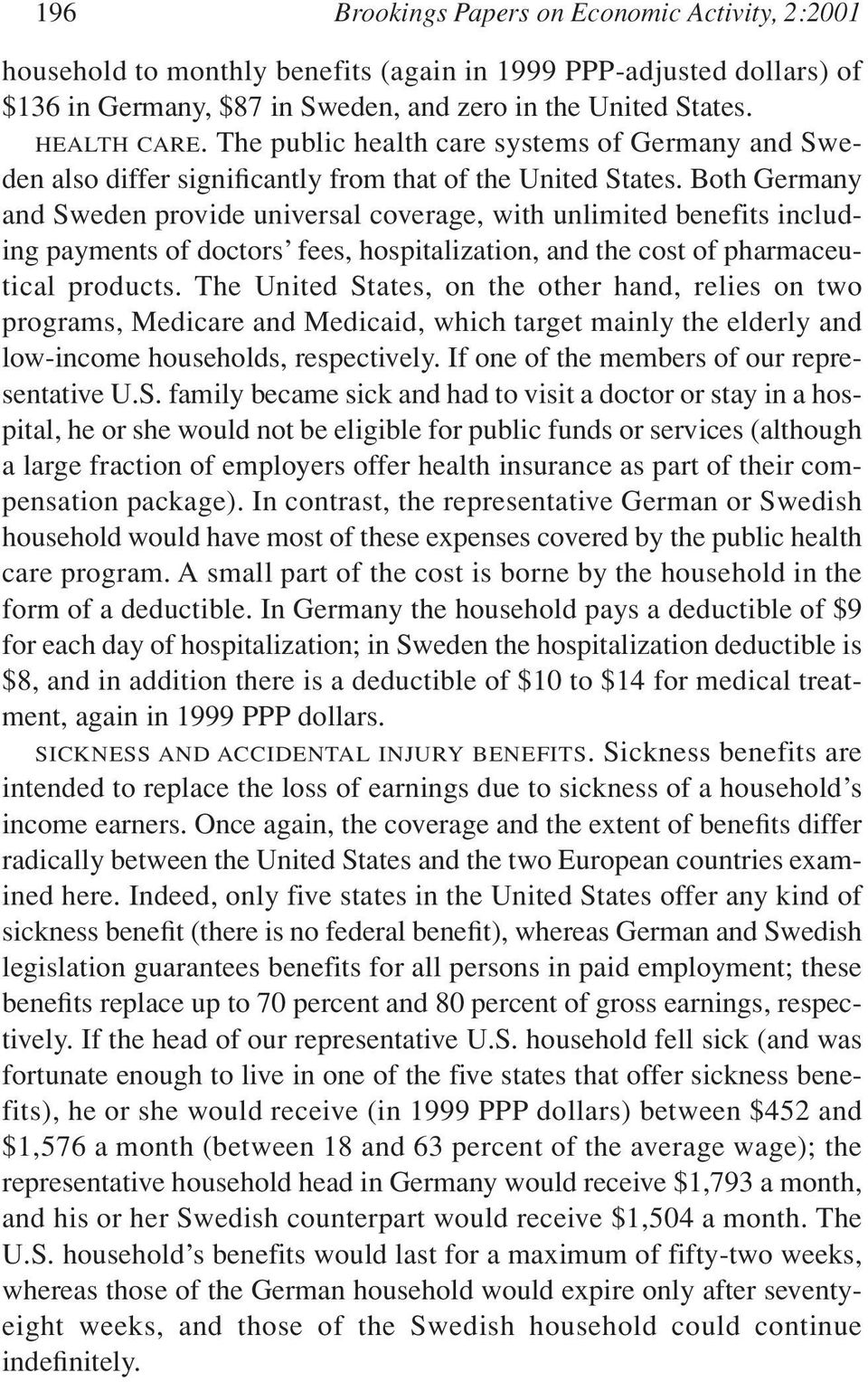 Both Germany and Sweden provide universal coverage, with unlimited benefits including payments of doctors fees, hospitalization, and the cost of pharmaceutical products.