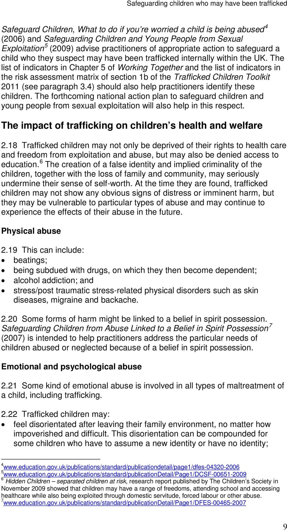 The list of indicators in Chapter 5 of Working Together and the list of indicators in the risk assessment matrix of section 1b of the Trafficked Children Toolkit 2011 (see paragraph 3.
