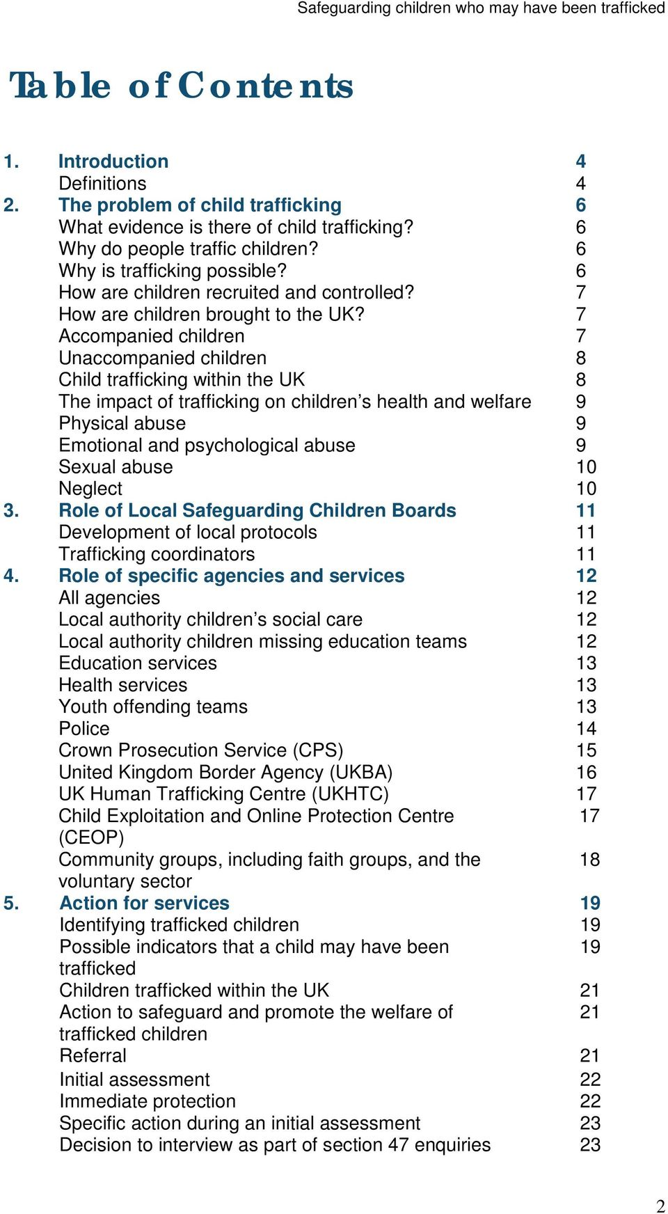 7 Accompanied children 7 Unaccompanied children 8 Child trafficking within the UK 8 The impact of trafficking on children s health and welfare 9 Physical abuse 9 Emotional and psychological abuse 9