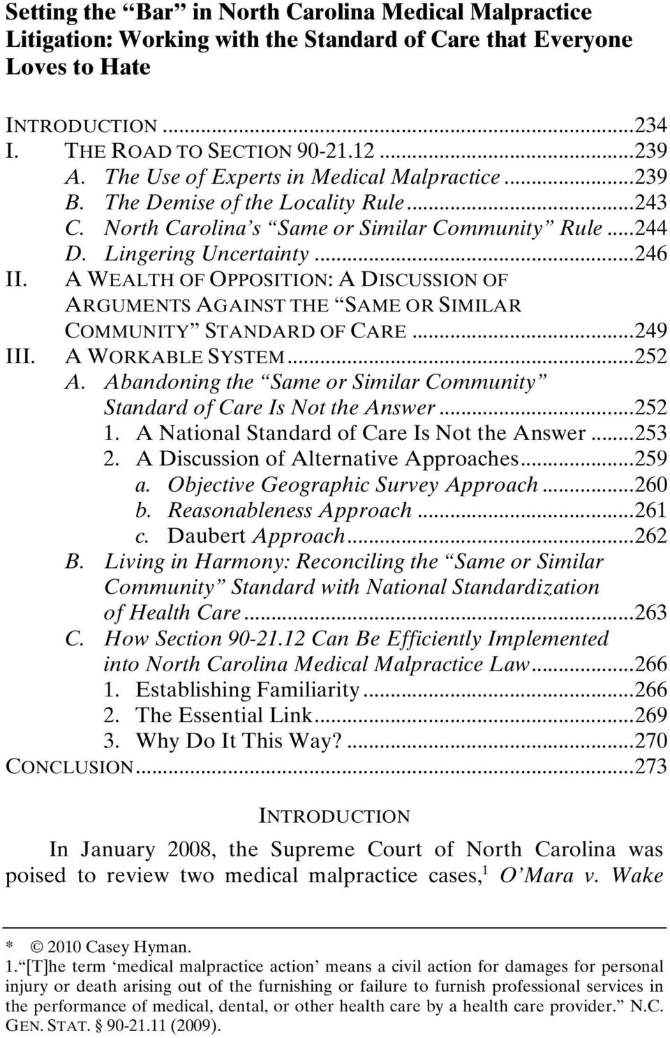 A WEALTH OF OPPOSITION: A DISCUSSION OF ARGUMENTS AGAINST THE SAME OR SIMILAR COMMUNITY STANDARD OF CARE...249 III. A WORKABLE SYSTEM...252 A.