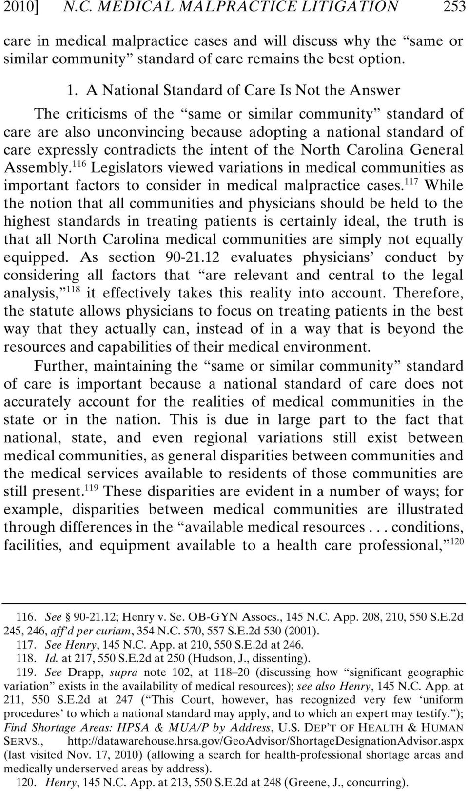the intent of the North Carolina General Assembly. 116 Legislators viewed variations in medical communities as important factors to consider in medical malpractice cases.