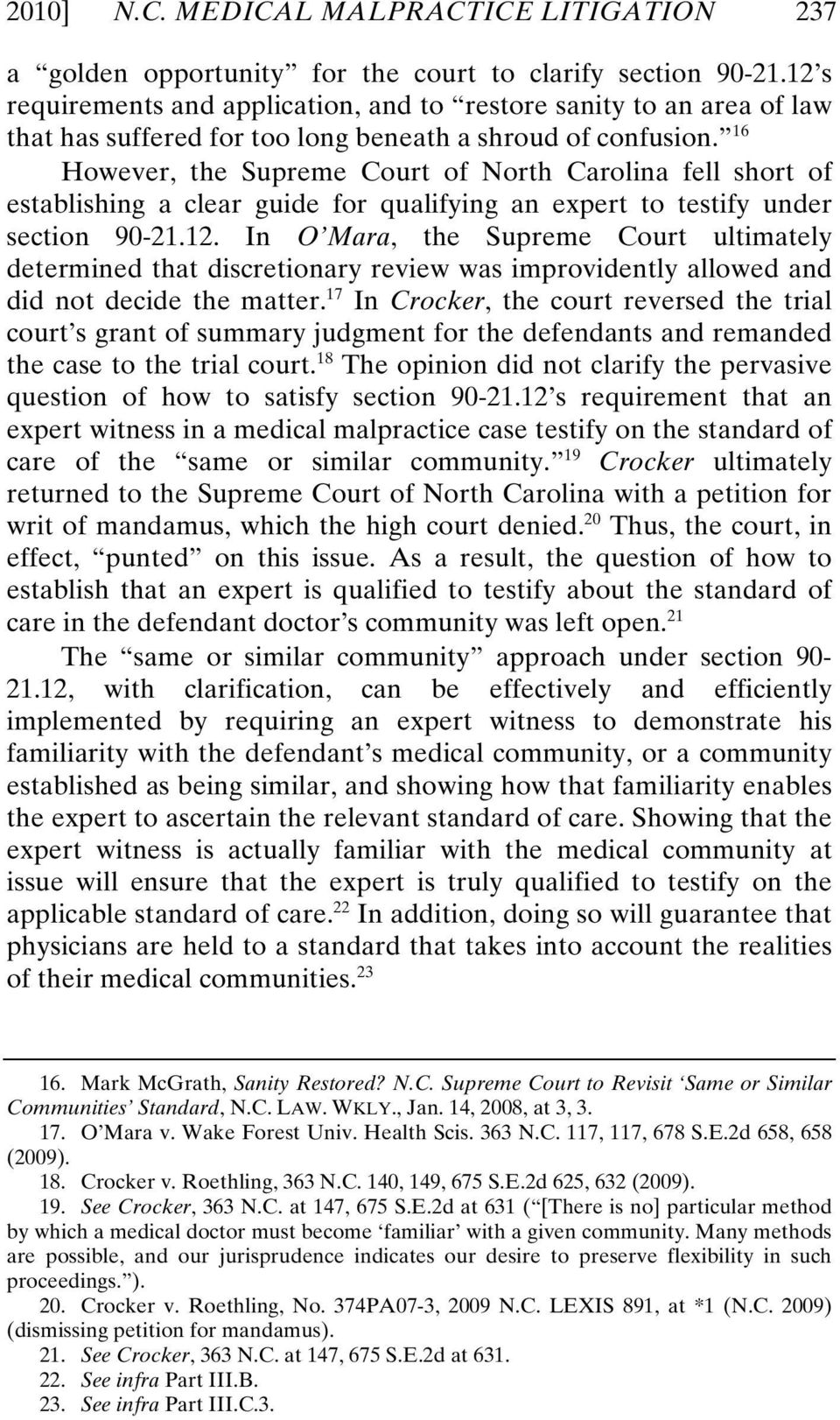 16 However, the Supreme Court of North Carolina fell short of establishing a clear guide for qualifying an expert to testify under section 90-21.12.