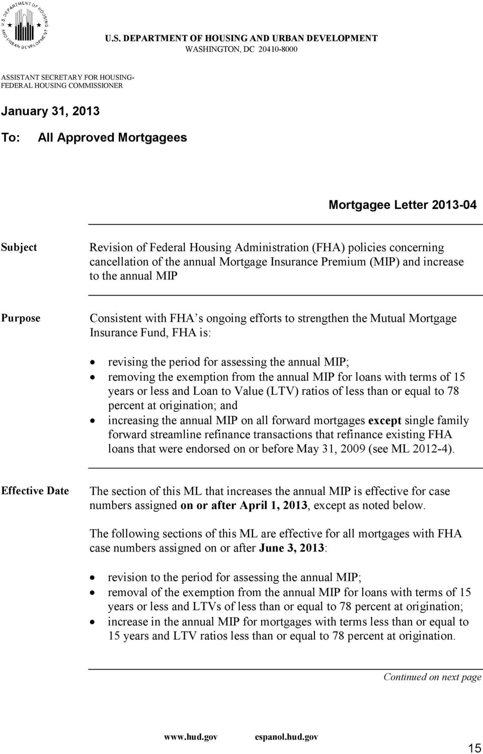 FHA s ongoing efforts to strengthen the Mutual Mortgage Insurance Fund, FHA is: revising the period for assessing the annual MIP; removing the exemption from the annual MIP for loans with terms of 15