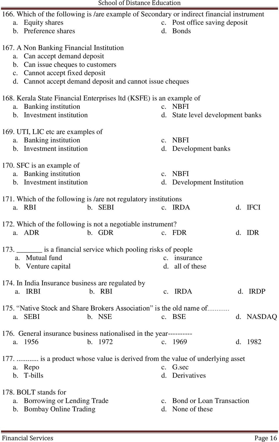 Kerala State Financial Enterprises ltd (KSFE) is an example of a. Banking institution c. NBFI b. Investment institution d. State level development banks 169. UTI, LIC etc are examples of a.