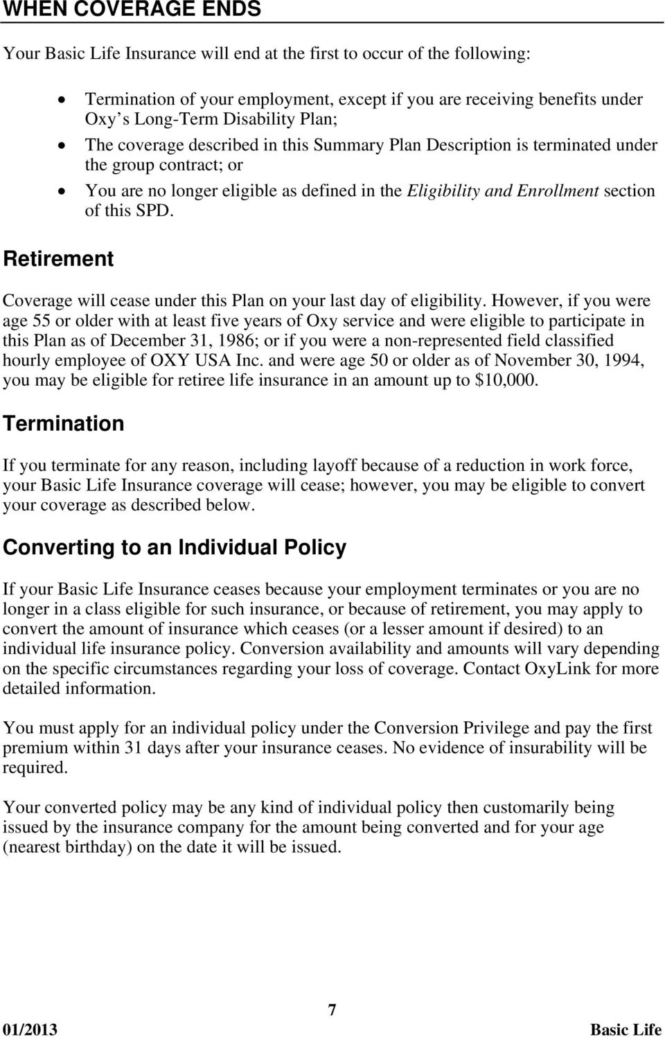 Retirement Coverage will cease under this Plan on your last day of eligibility.