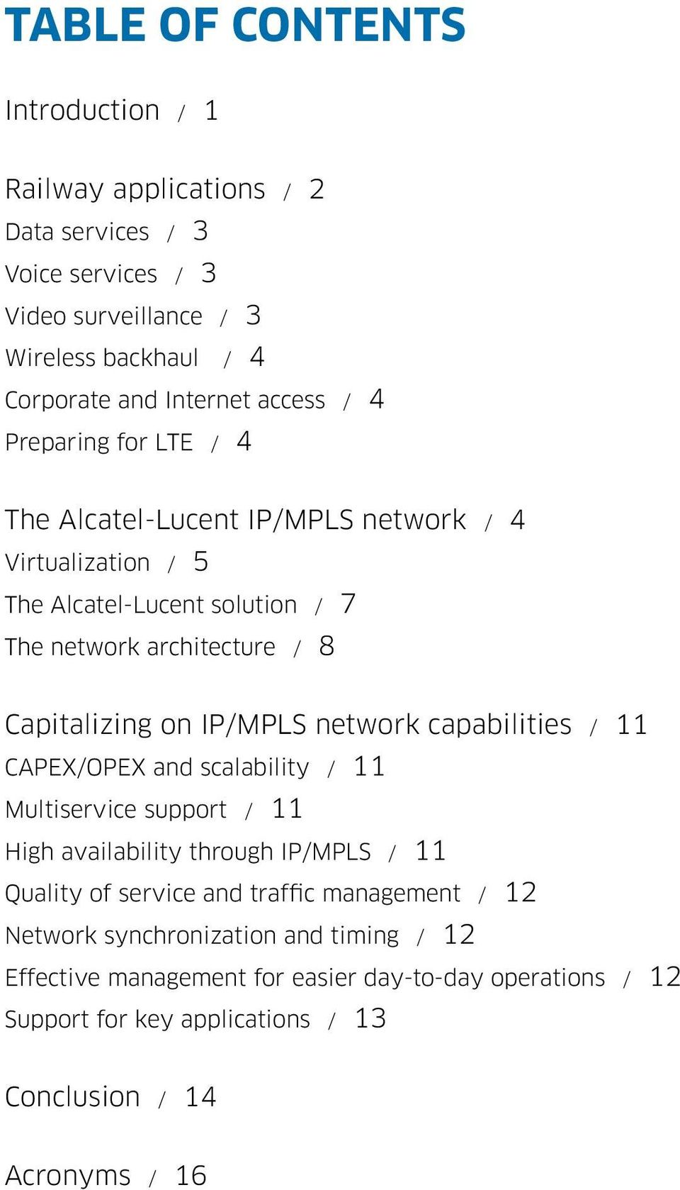 IP/MPLS network capabilities / 11 CAPEX/OPEX and scalability / 11 Multiservice support / 11 High availability through IP/MPLS / 11 Quality of service and traffic