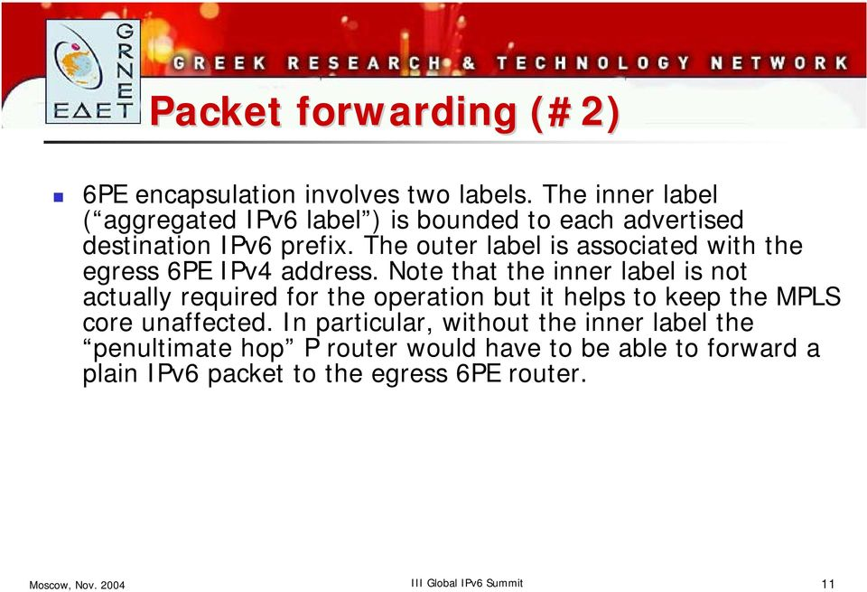 The outer label is associated with the egress 6PE IPv4 address.