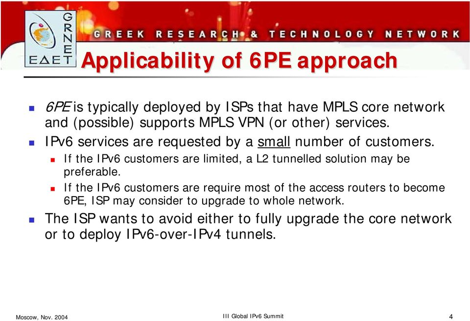 If the IPv6 customers are limited, a L2 tunnelled solution may be preferable.