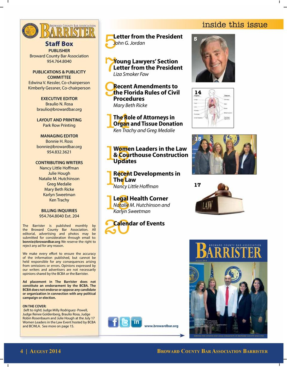 Hutchinson Greg Medalie Mary Beth Ricke Karlyn Sweetman Ken Trachy BILLING INQUIRIES 954.764.8040 Ext. 204 The Barrister is published monthly by the Broward County Bar Association.