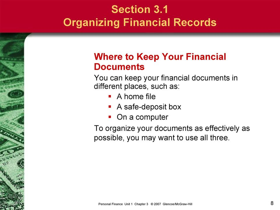 You can keep your financial documents in different places, such as: A
