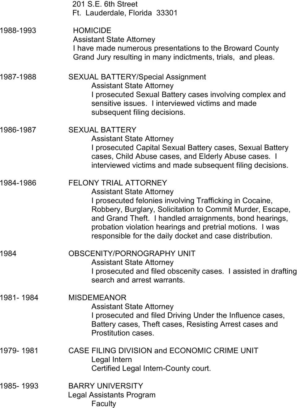 1986-1987 SEXUAL BATTERY I prosecuted Capital Sexual Battery cases, Sexual Battery cases, Child Abuse cases, and Elderly Abuse cases. I interviewed victims and made subsequent filing decisions.