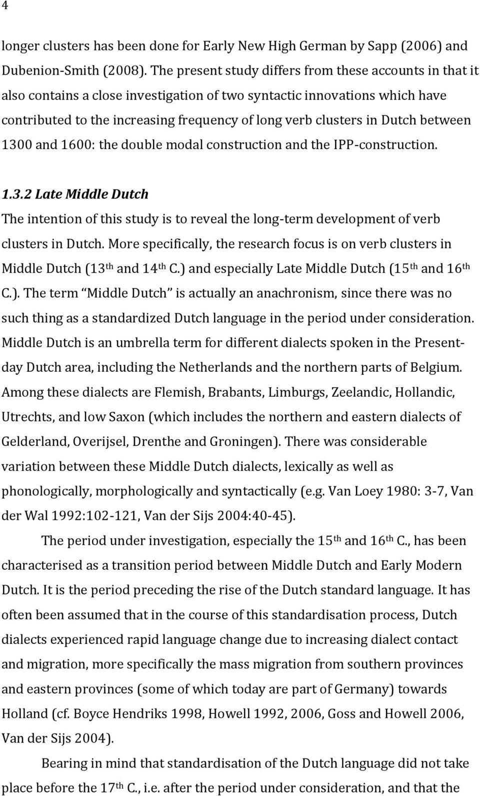 Dutch between 1300 and 1600: the double modal construction and the IPP-construction. 1.3.2 Late Middle Dutch The intention of this study is to reveal the long-term development of verb clusters in Dutch.
