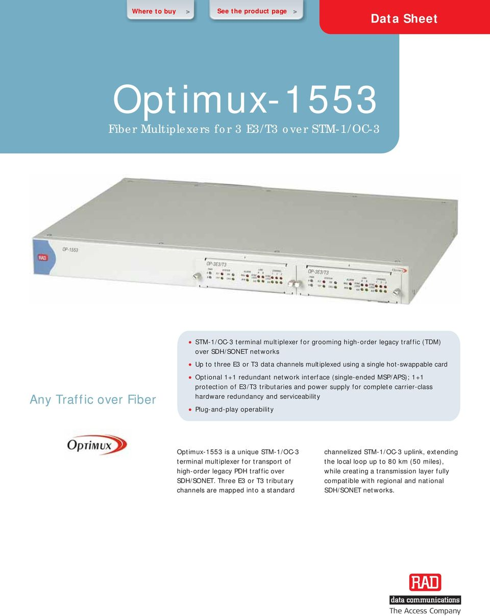 carrier-class hardware redundancy and serviceability Plug-and-play operability Optimux-1553 is a unique STM-1/OC-3 terminal multiplexer for transport of high-order legacy PDH traffic over SDH/SONET.