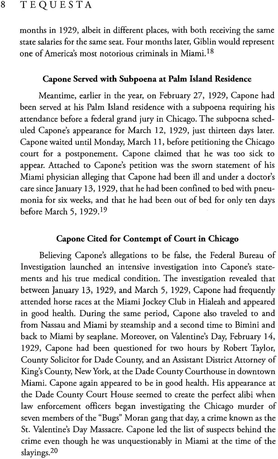 18 Capone Served with Subpoena at Palm Island Residence Meantime, earlier in the year, on February 27, 1929, Capone had been served at his Palm Island residence with a subpoena requiring his