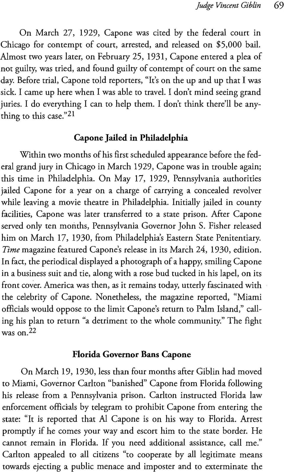 "Before trial, Capone told reporters, ""It's on the up and up that I was sick. I came up here when I was able to travel. I don't mind seeing grand juries. I do everything I can to help them."