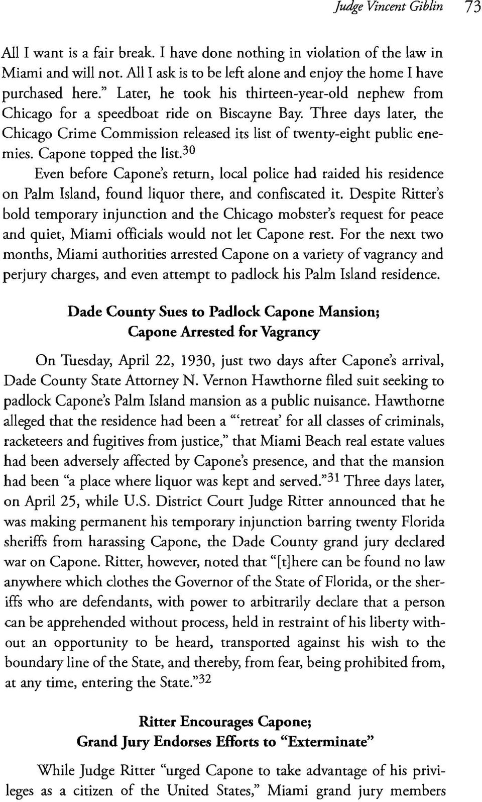 Capone topped the list. 30 Even before Capone's return, local police had raided his residence on Palm Island, found liquor there, and confiscated it.