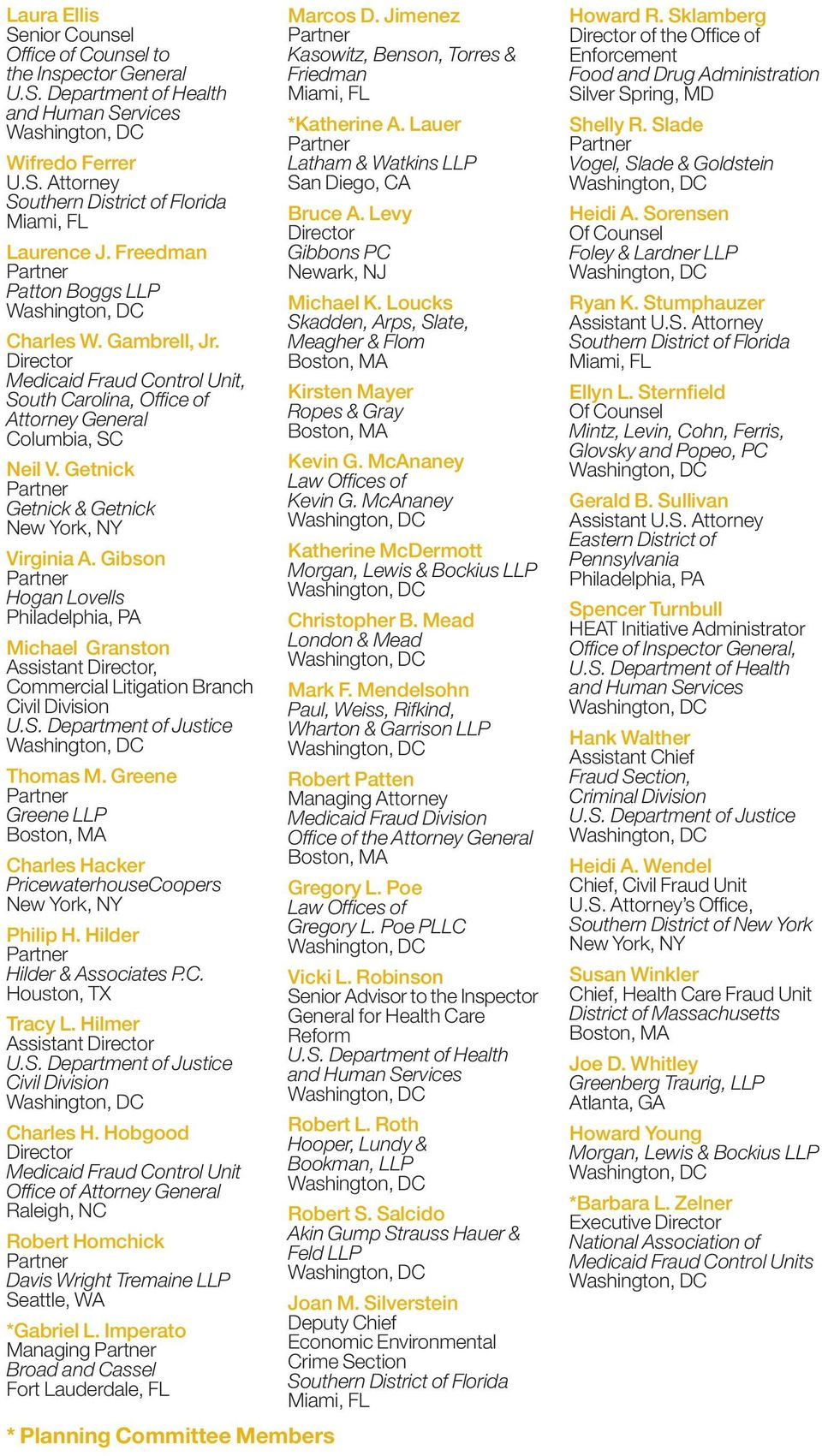 Getnick Getnick & Getnick New York, NY Virginia A. Gibson Hogan Lovells Philadelphia, PA Michael Granston Assistant Director, Commercial Litigation Branch Civil Division U.S.