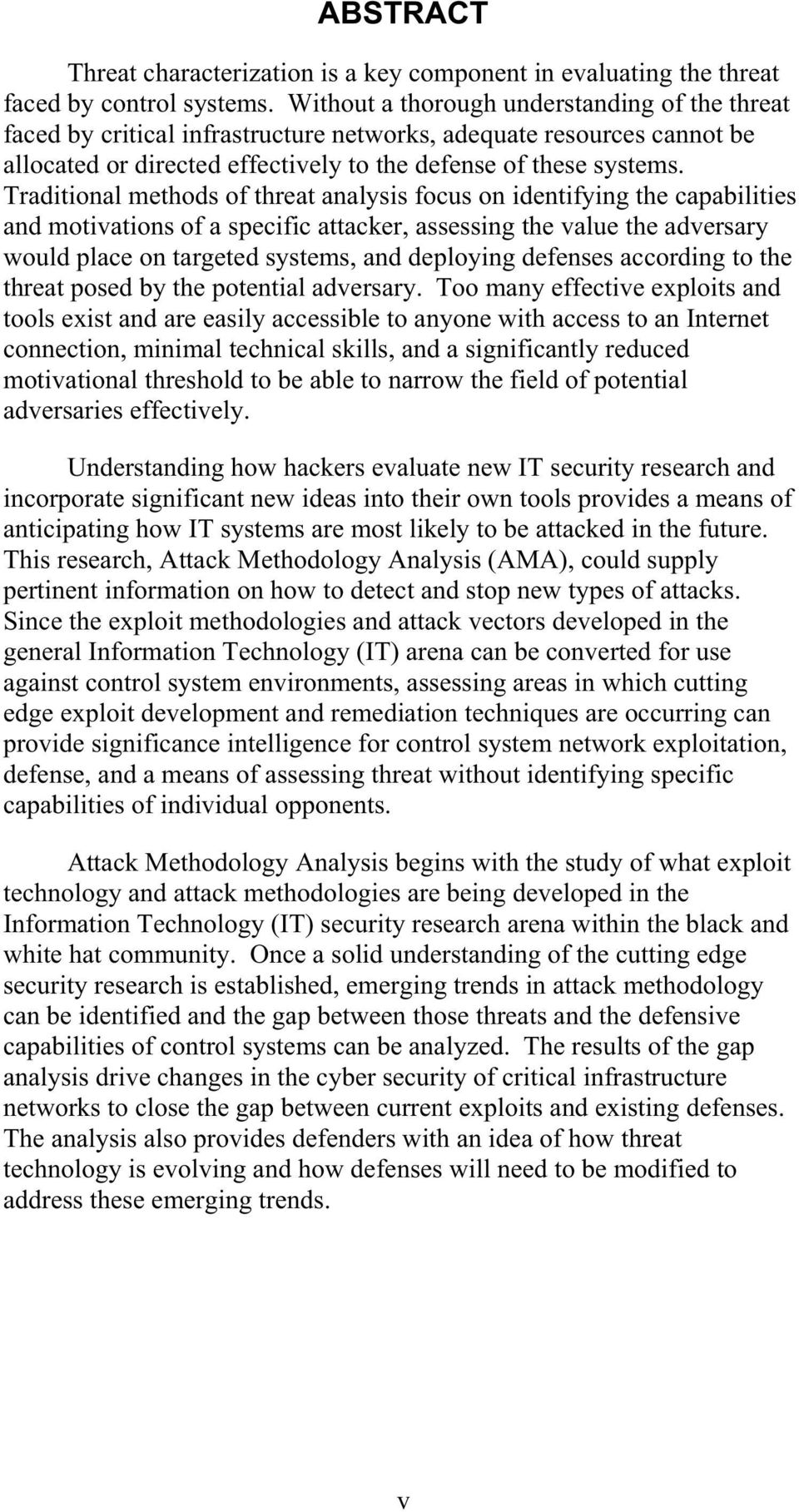 Traditional methods of threat analysis focus on identifying the capabilities and motivations of a specific attacker, assessing the value the adversary would place on targeted systems, and deploying
