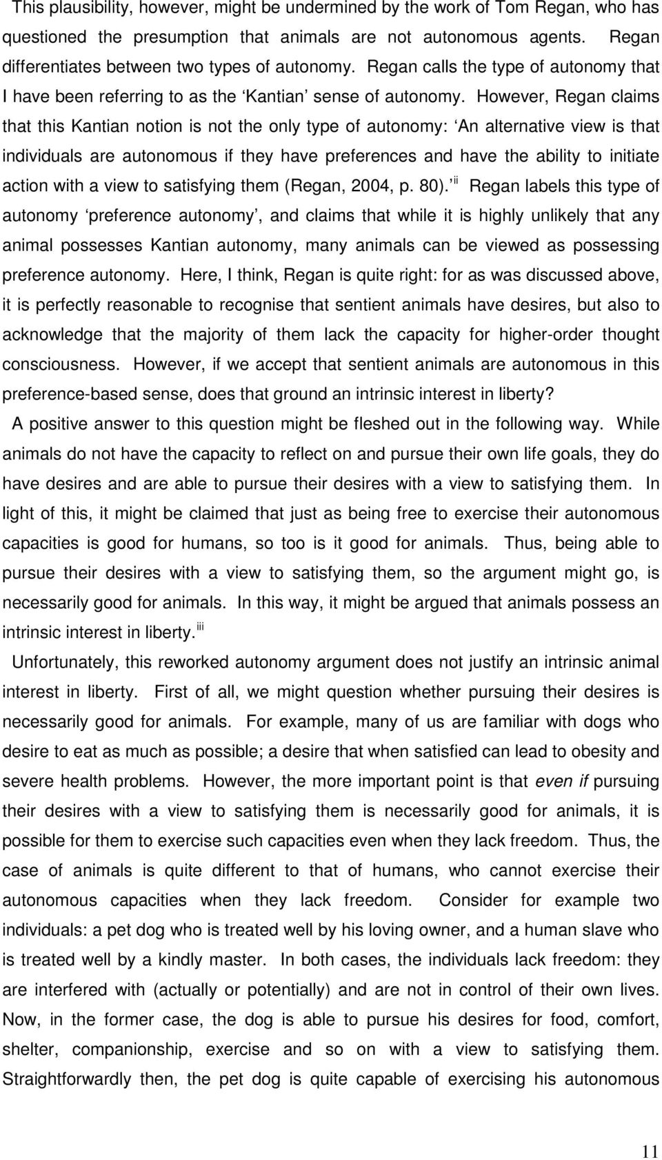 However, Regan claims that this Kantian notion is not the only type of autonomy: An alternative view is that individuals are autonomous if they have preferences and have the ability to initiate