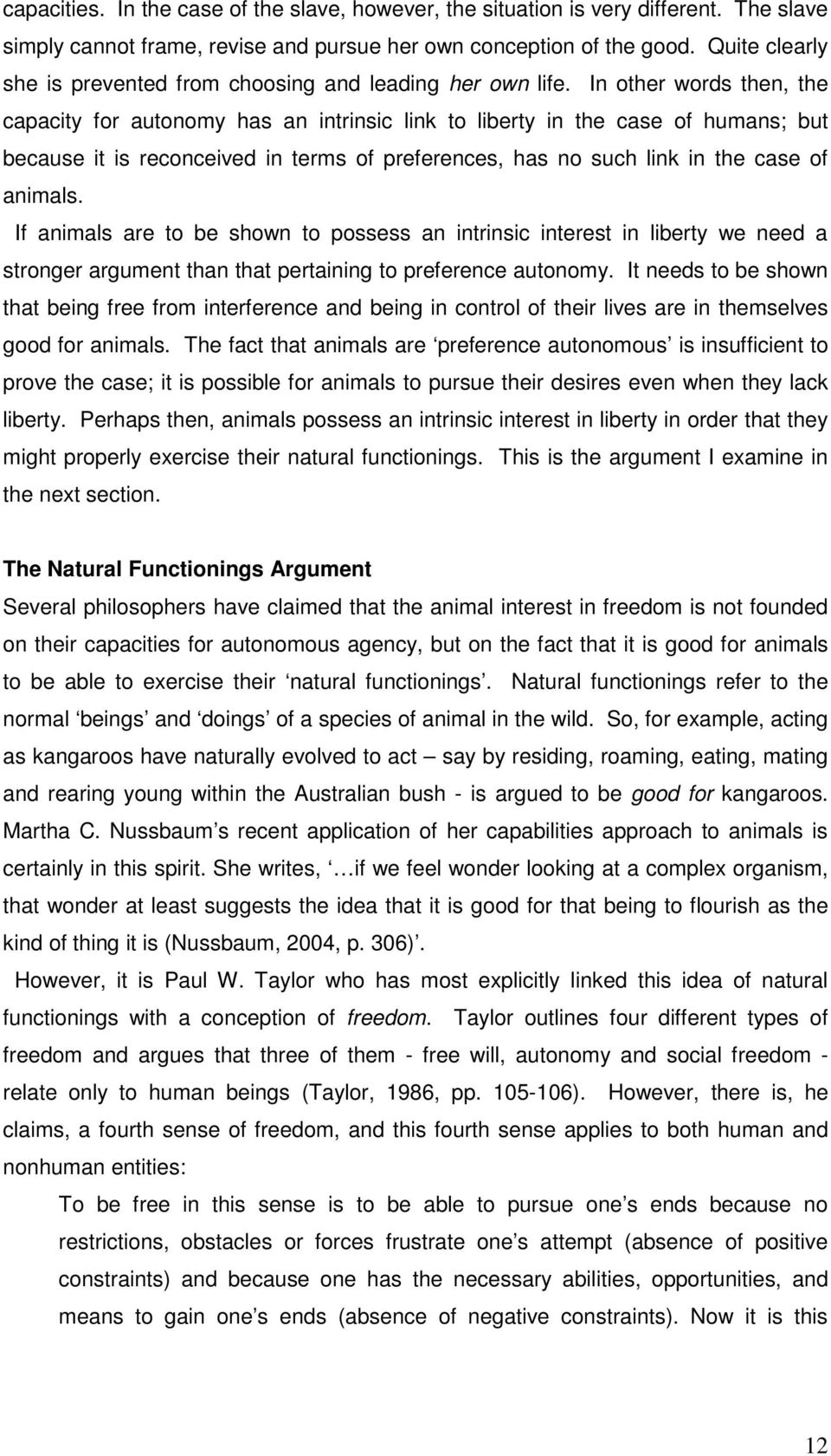 In other words then, the capacity for autonomy has an intrinsic link to liberty in the case of humans; but because it is reconceived in terms of preferences, has no such link in the case of animals.