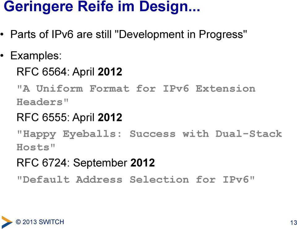 "April 2012 ""A Uniform Format for IPv6 Extension Headers"" RFC 6555: April"