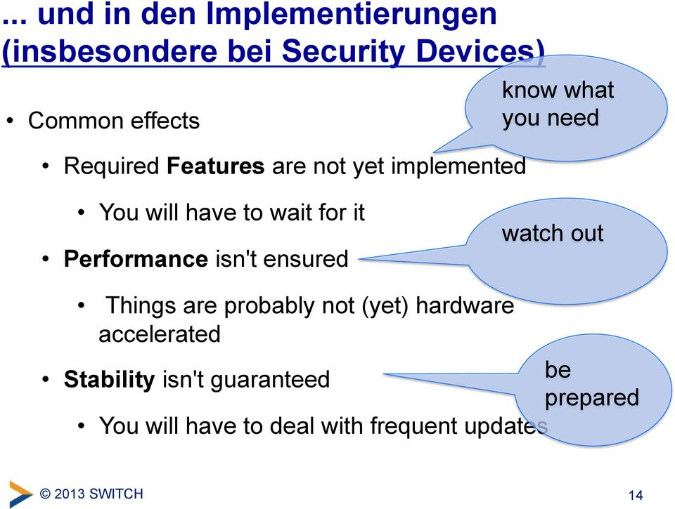 Performance isn't ensured watch out Things are probably not (yet) hardware accelerated