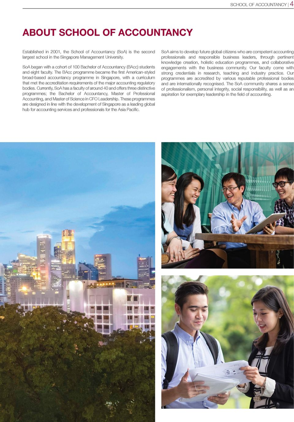 The BAcc programme became the first American-styled broad-based accountancy programme in Singapore, with a curriculum that met the accreditation requirements of the major accounting regulatory bodies.