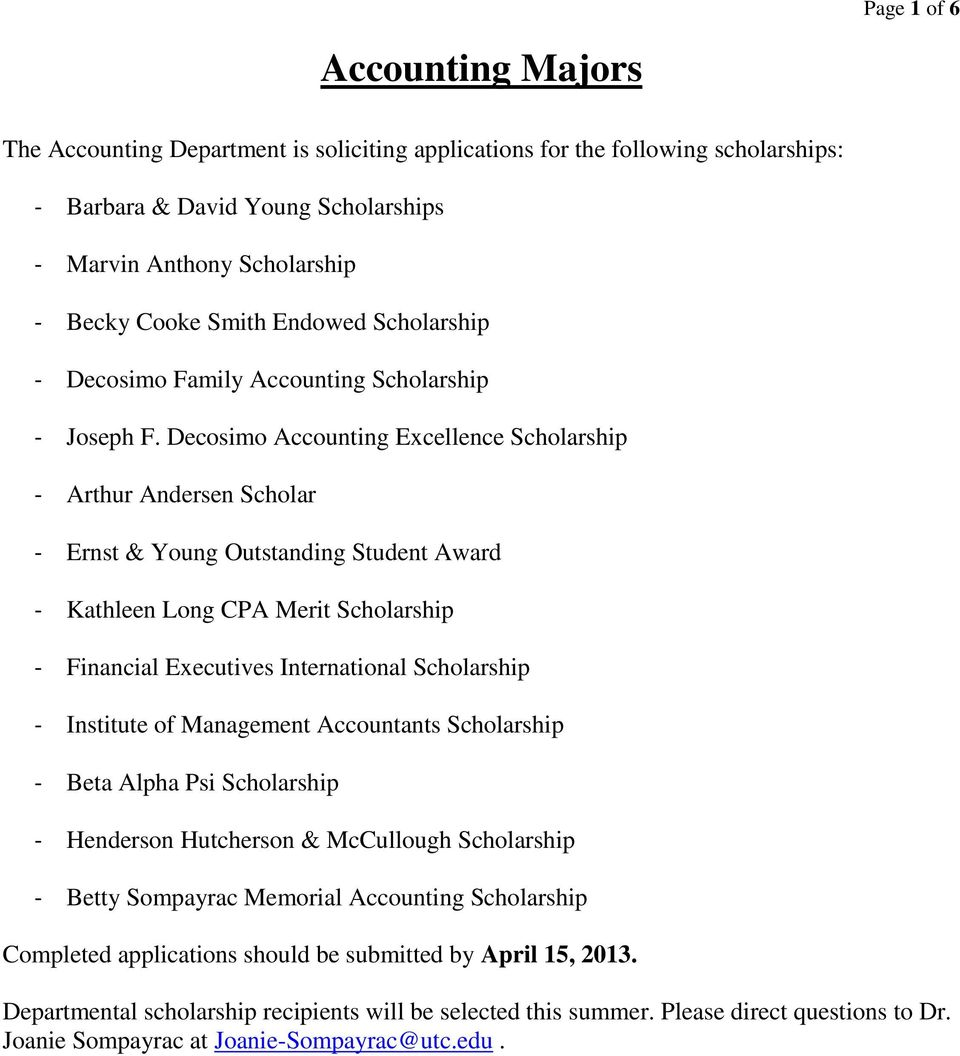 Decosimo Accounting Excellence Scholarship - Arthur Andersen Scholar - Ernst & Young Outstanding Student Award - Kathleen Long CPA Merit Scholarship - Financial Executives International Scholarship -