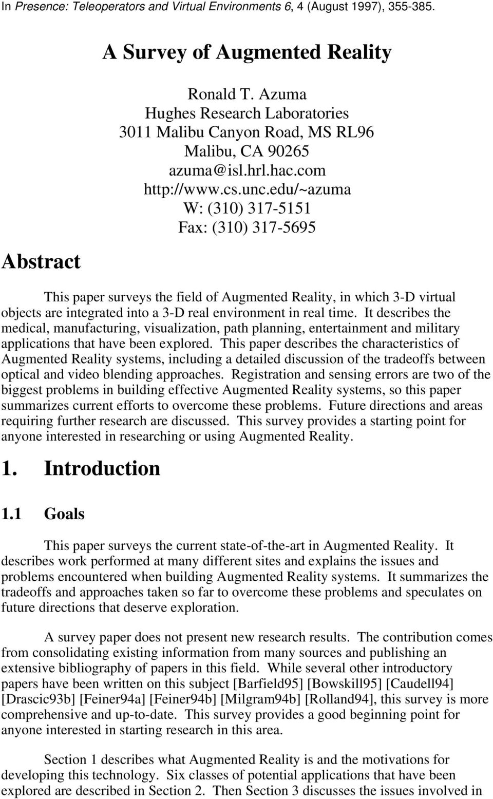 edu/~azuma W: (310) 317-5151 Fax: (310) 317-5695 This paper surveys the field of Augmented Reality, in which 3-D virtual objects are integrated into a 3-D real environment in real time.