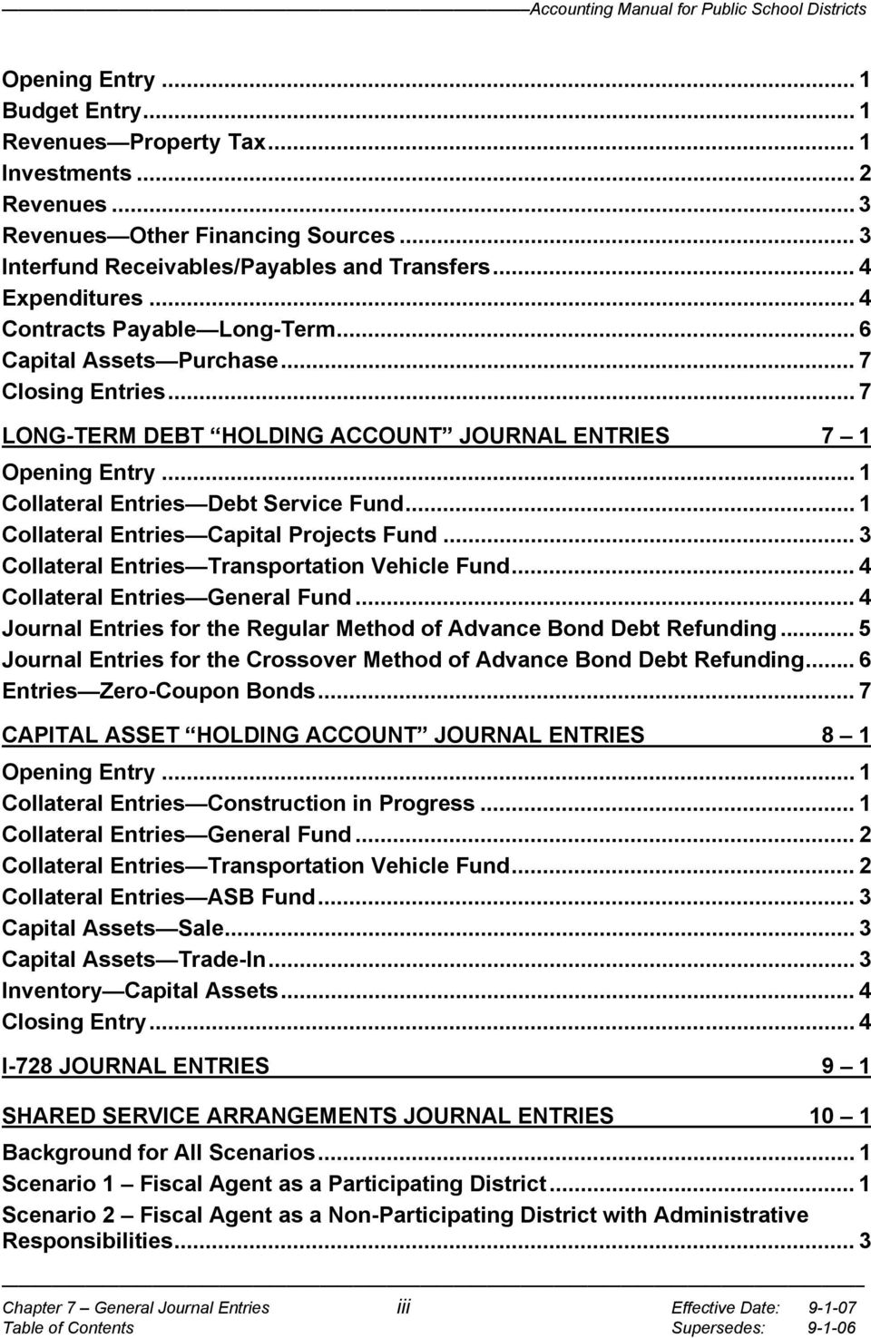 .. 1 Collateral Entries Capital Projects Fund... 3 Collateral Entries Transportation Vehicle Fund... 4 Collateral Entries Fund... 4 Journal Entries for the Regular Method of Advance Bond Debt Refunding.