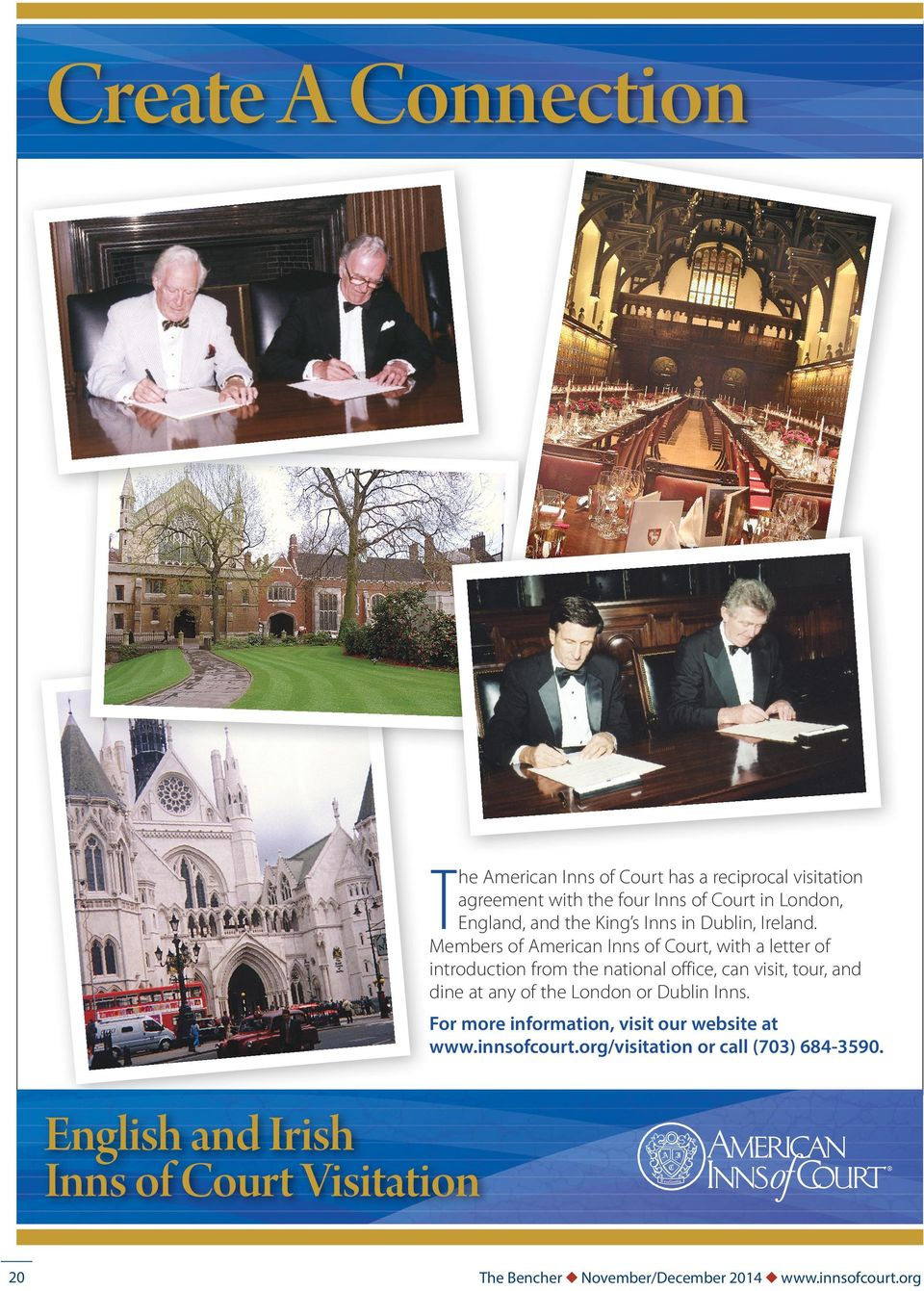 Members of American Inns of Court, with a letter of introduction from the national office, can visit, tour, and dine at any of the
