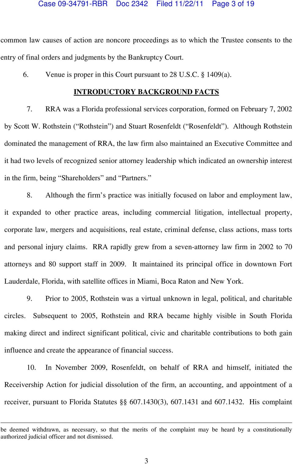 RRA was a Florida professional services corporation, formed on February 7, 2002 by Scott W. Rothstein ( Rothstein ) and Stuart Rosenfeldt ( Rosenfeldt ).