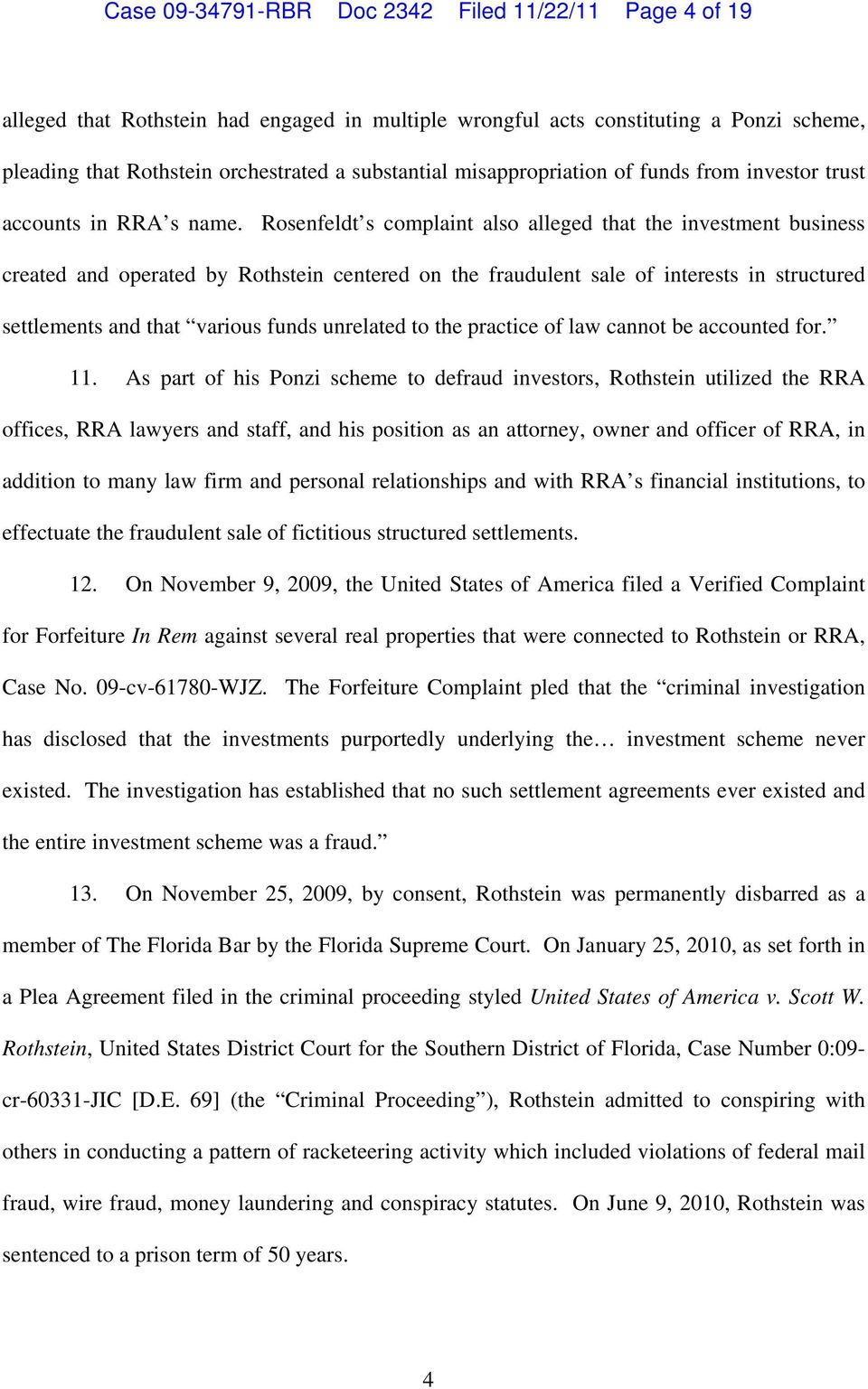Rosenfeldt s complaint also alleged that the investment business created and operated by Rothstein centered on the fraudulent sale of interests in structured settlements and that various funds
