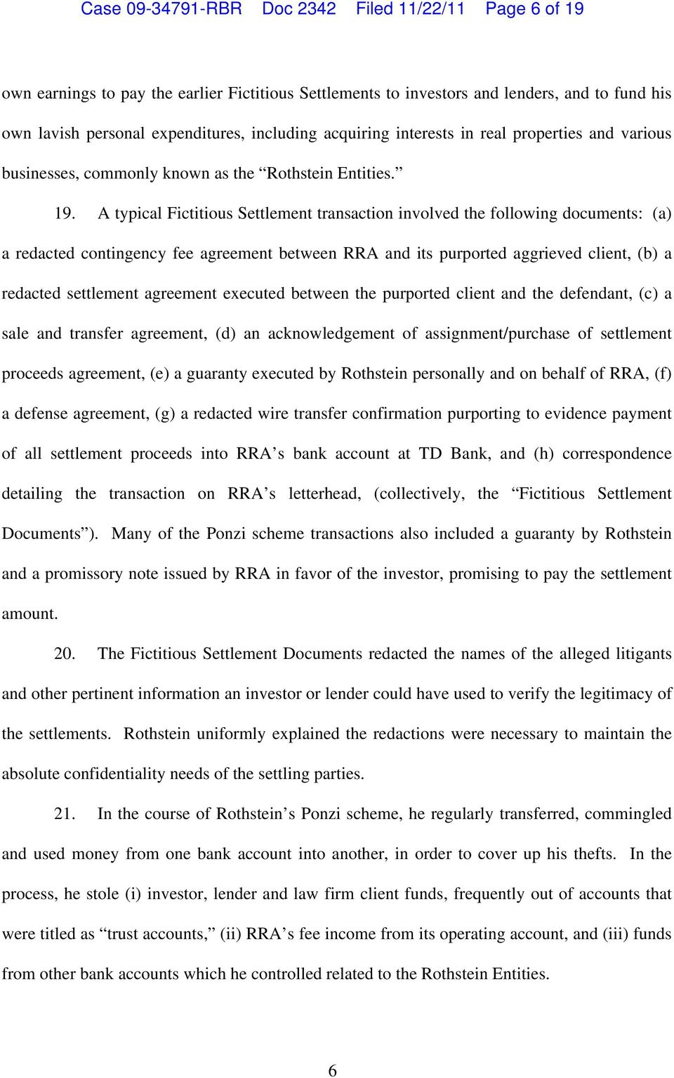A typical Fictitious Settlement transaction involved the following documents: (a) a redacted contingency fee agreement between RRA and its purported aggrieved client, (b) a redacted settlement
