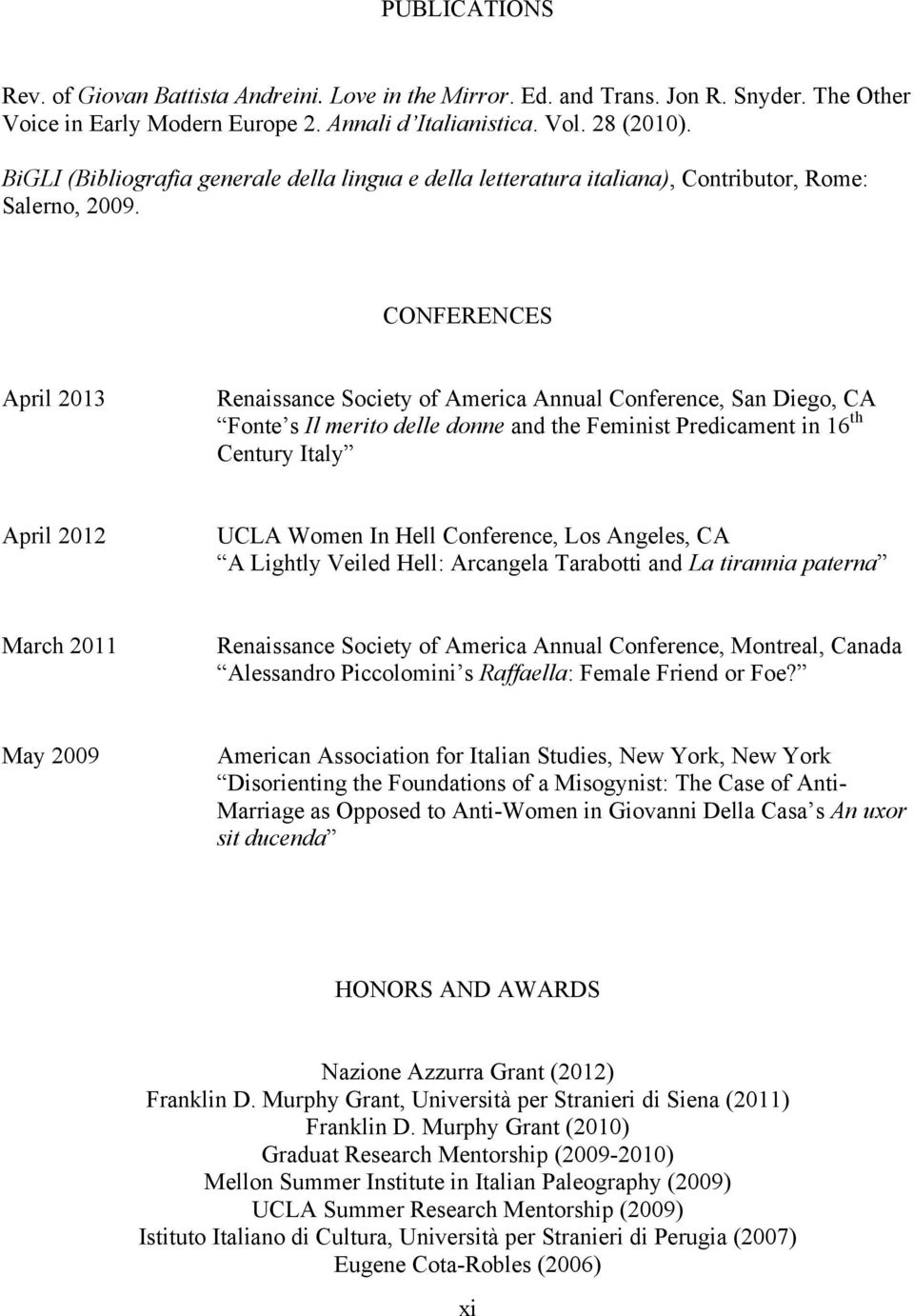 CONFERENCES April 2013 Renaissance Society of America Annual Conference, San Diego, CA Fonte s Il merito delle donne and the Feminist Predicament in 16 th Century Italy April 2012 UCLA Women In Hell
