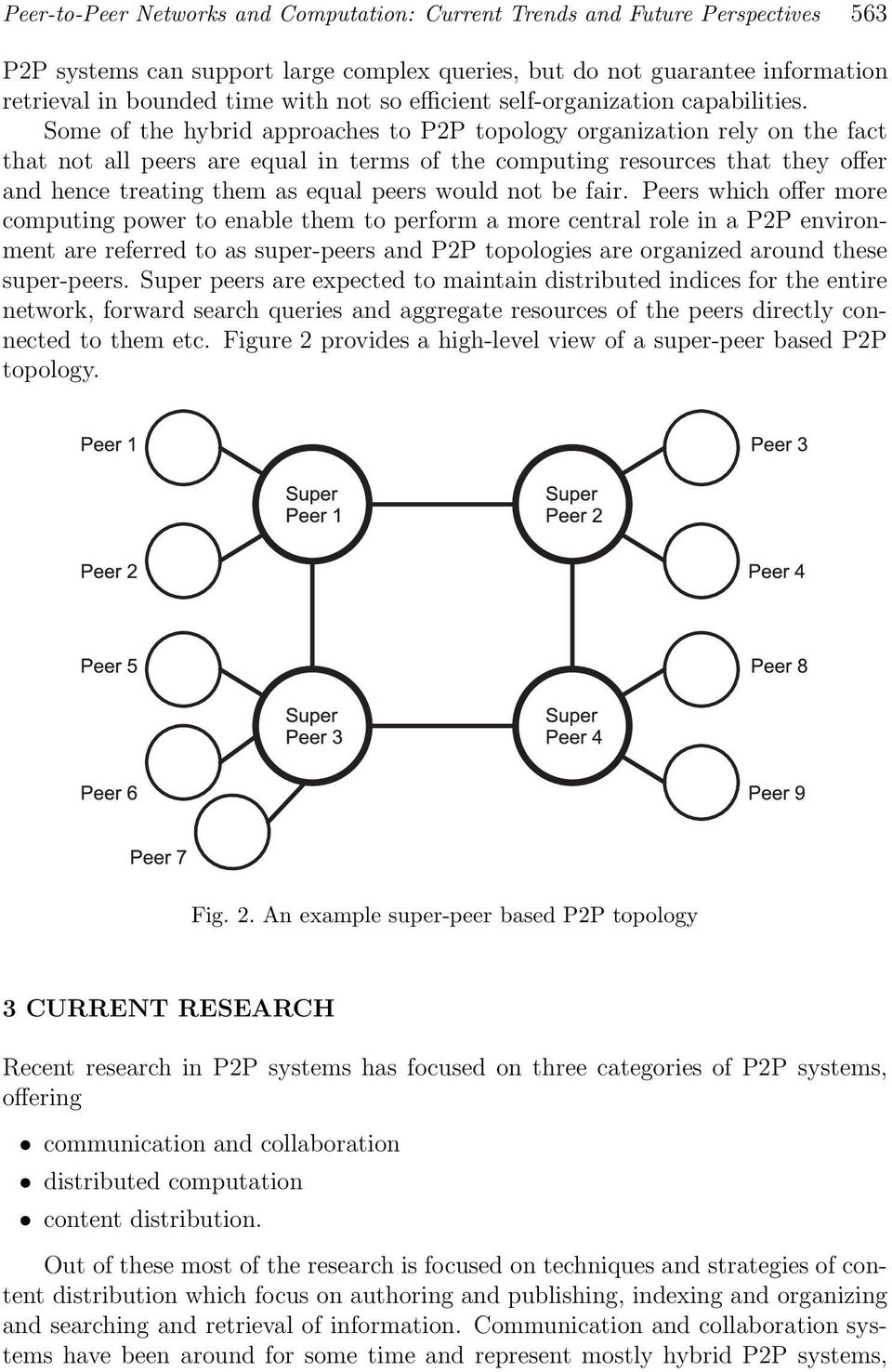 Some of the hybrid approaches to P2P topology organization rely on the fact that not all peers are equal in terms of the computing resources that they offer and hence treating them as equal peers