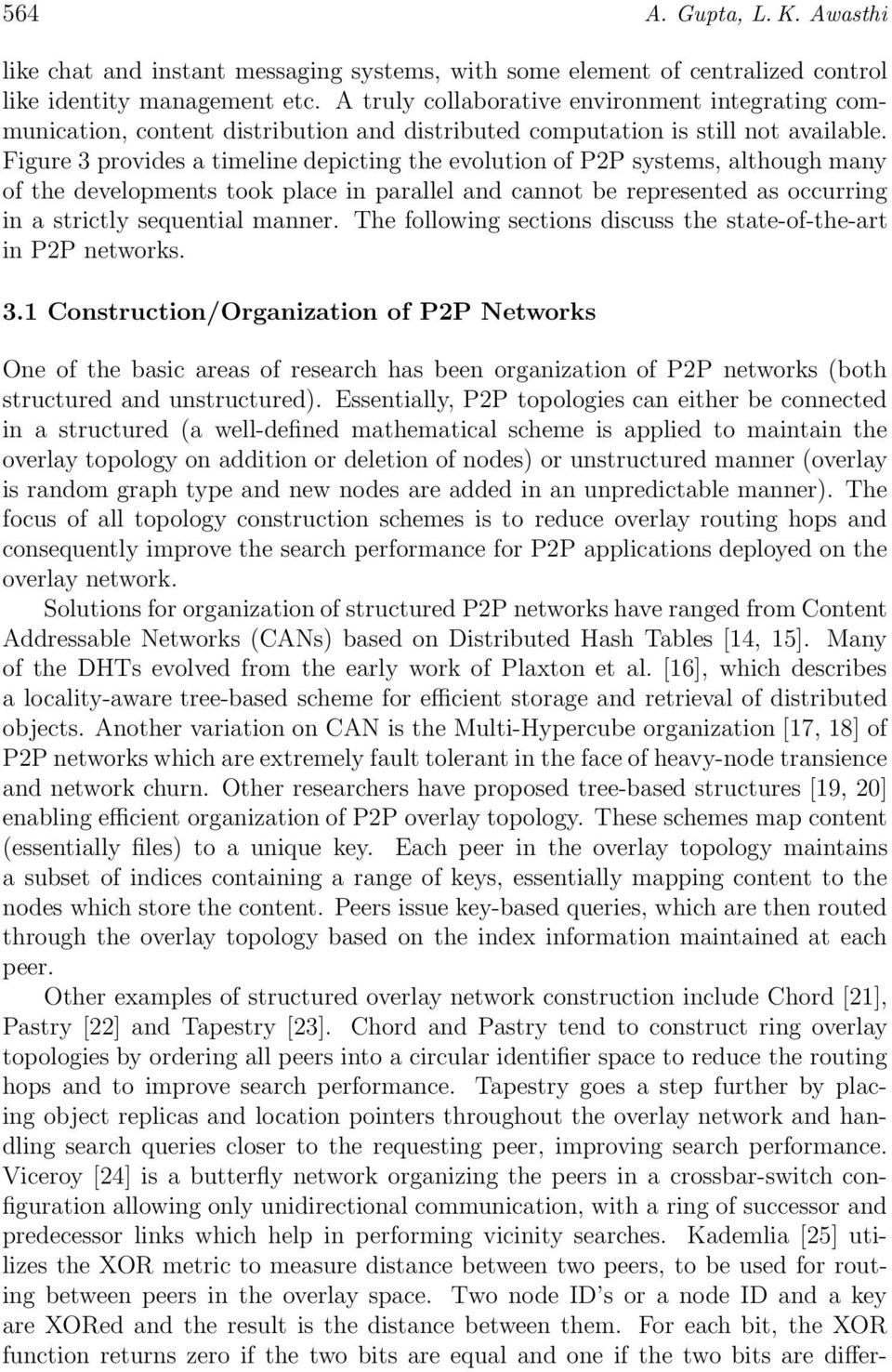 Figure 3 provides a timeline depicting the evolution of P2P systems, although many of the developments took place in parallel and cannot be represented as occurring in a strictly sequential manner.