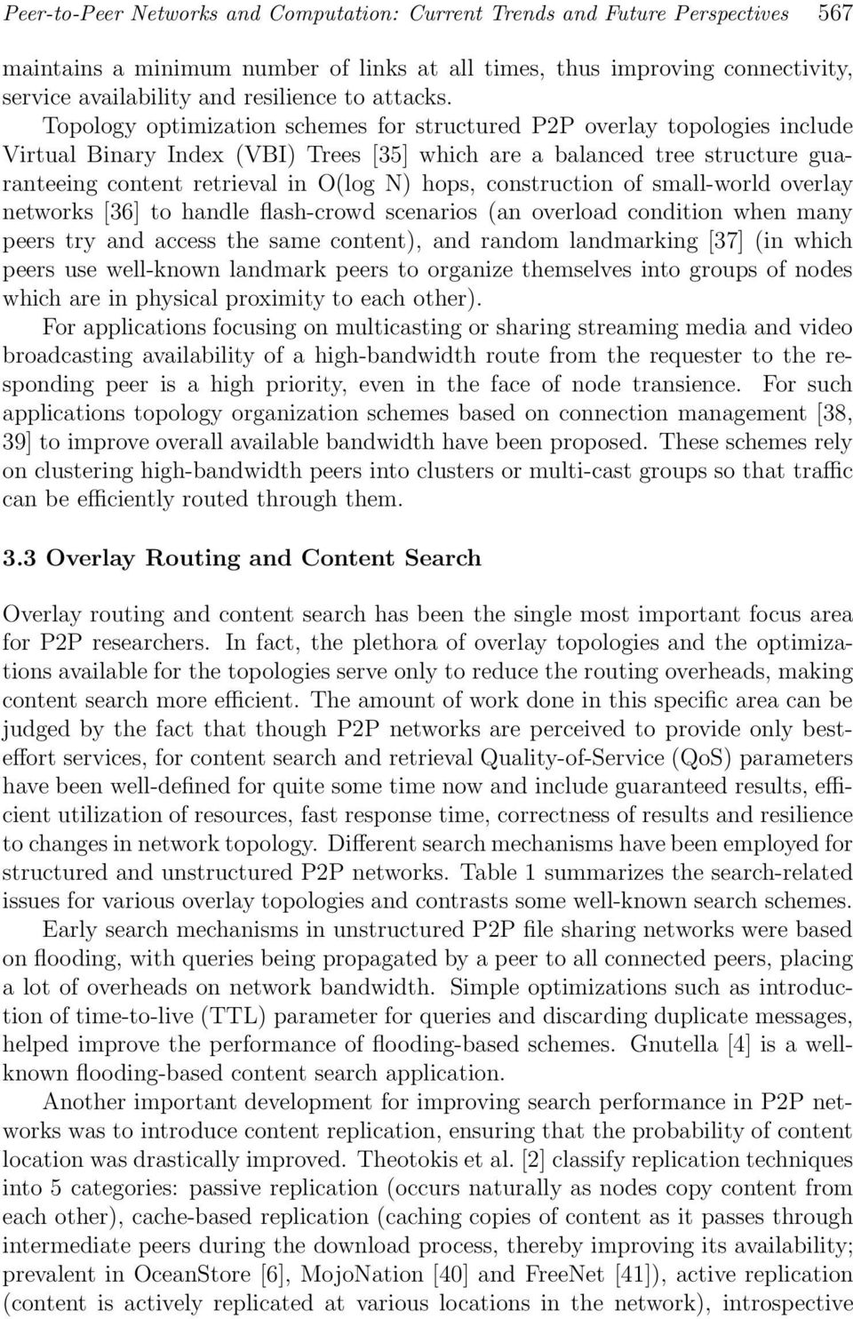 Topology optimization schemes for structured P2P overlay topologies include Virtual Binary Index (VBI) Trees [35] which are a balanced tree structure guaranteeing content retrieval in O(log N) hops,