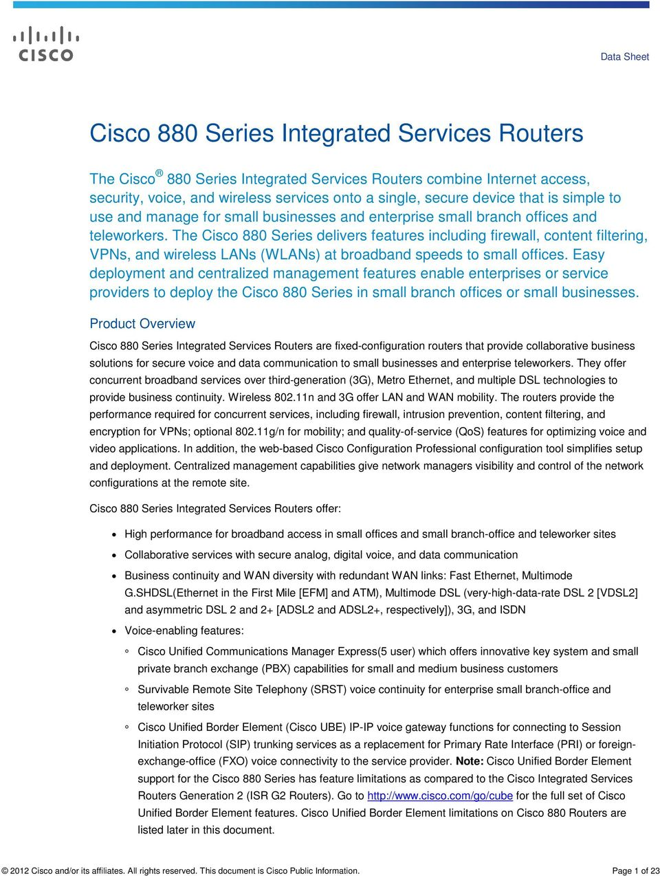 The Cisco 880 Series delivers features including firewall, content filtering, VPNs, and wireless LANs (WLANs) at broadband speeds to small offices.