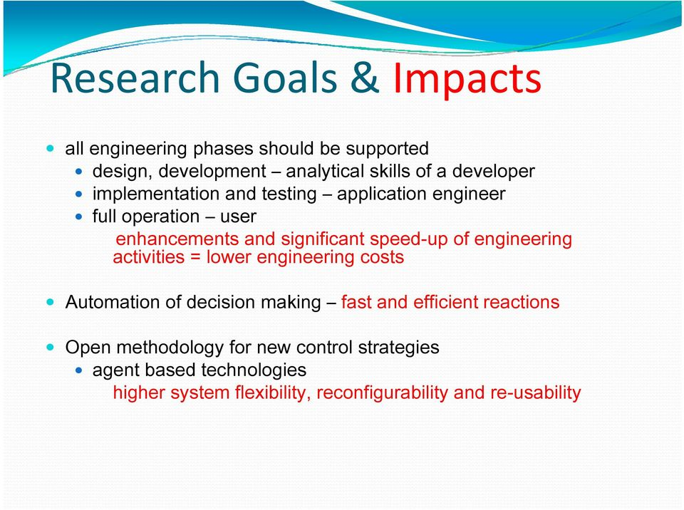 of engineering activities = lower engineering costs Automation of decision making fast and efficient reactions Open