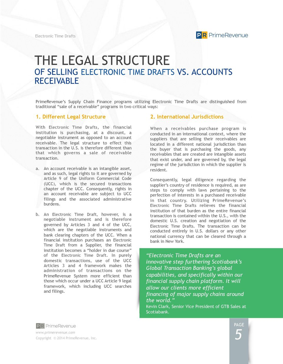 Different Legal Structure With Electronic Time Drafts, the financial institution is purchasing, at a discount, a negotiable instrument as opposed to an account receivable.