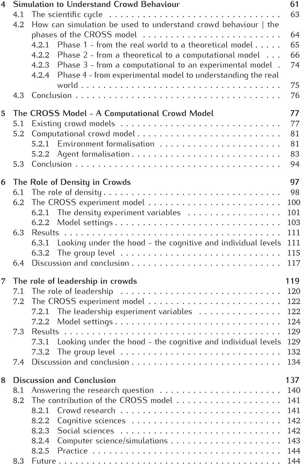 .. 75 4.3 Conclusion... 76 5 The CROSS Model -AComputational Crowd Model 77 5.1 Existing crowd models... 77 5.2 Computational crowd model... 81 5.2.1 Environment formalisation... 81 5.2.2 Agent formalisation.