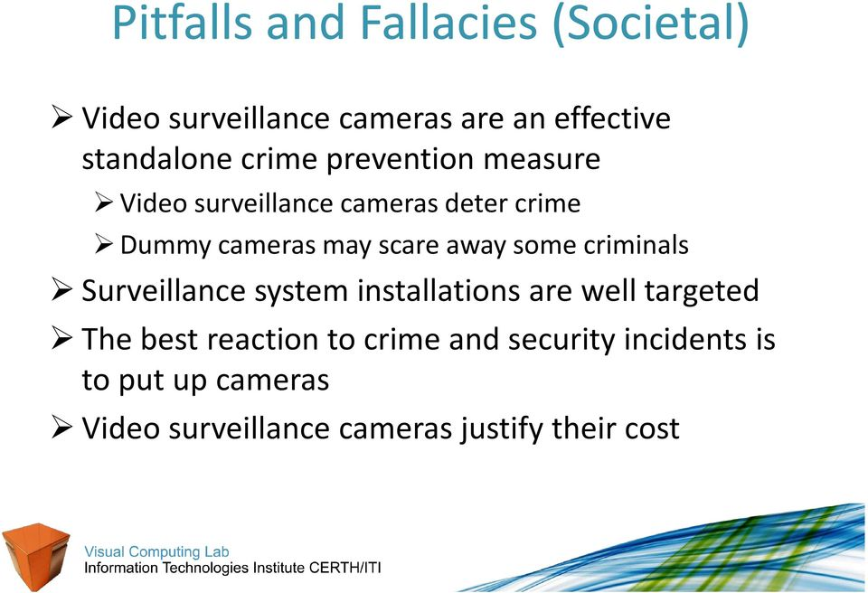 away some criminals Surveillance system installations are well targeted The best reaction