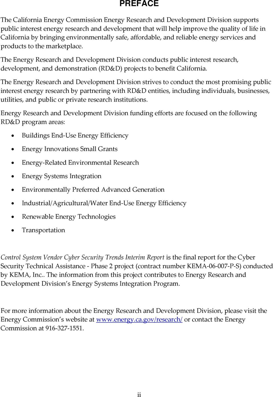 The Energy Research and Development Division conducts public interest research, development, and demonstration (RD&D) projects to benefit California.