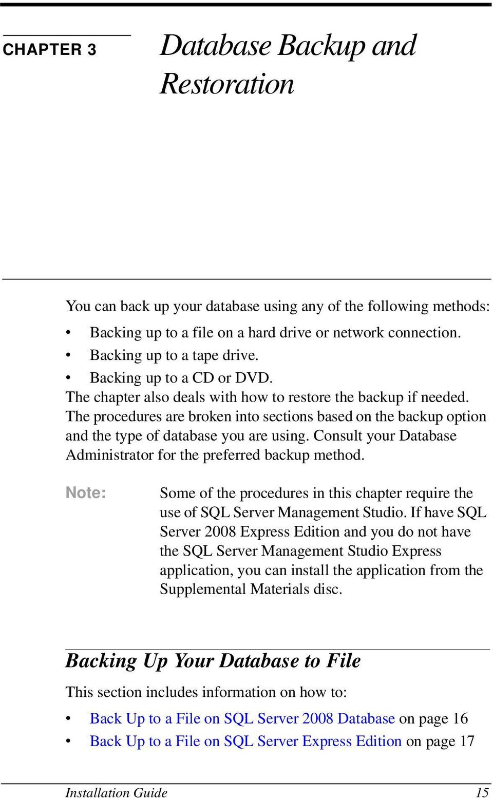 Consult your Database Administrator for the preferred backup method. Note: Some of the procedures in this chapter require the use of SQL Server Management Studio.