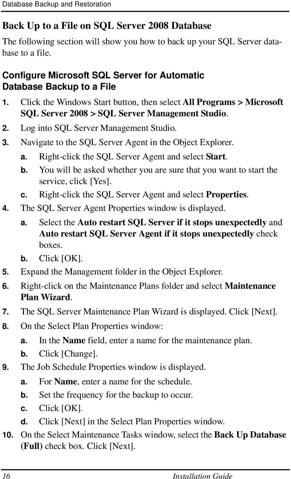 3. Navigate to the SQL Server Agent in the Object Explorer. a. Right-click the SQL Server Agent and select Start. b.