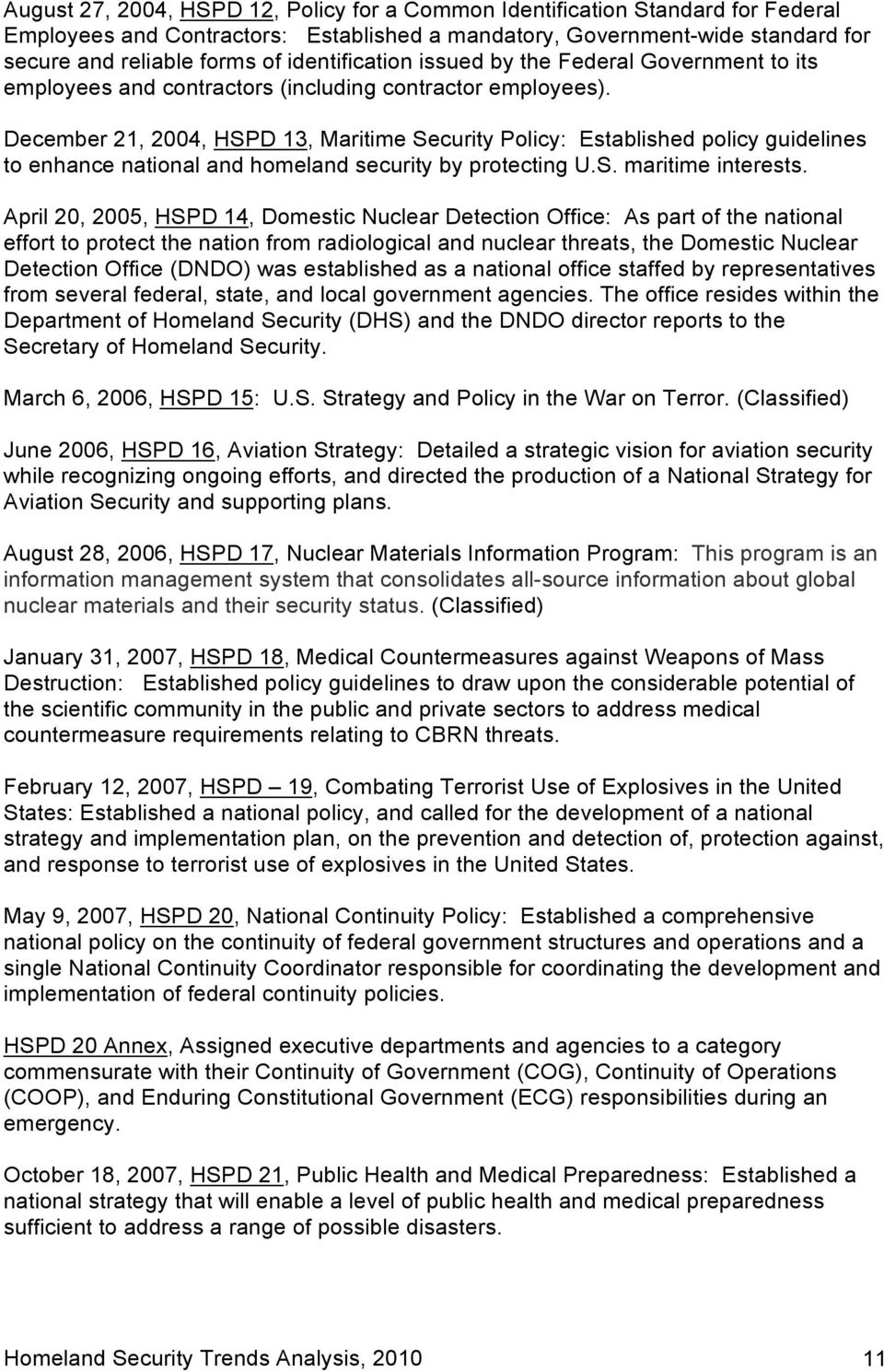 December 21, 2004, HSPD 13, Maritime Security Plicy: Established plicy guidelines t enhance natinal and hmeland security by prtecting U.S. maritime interests.
