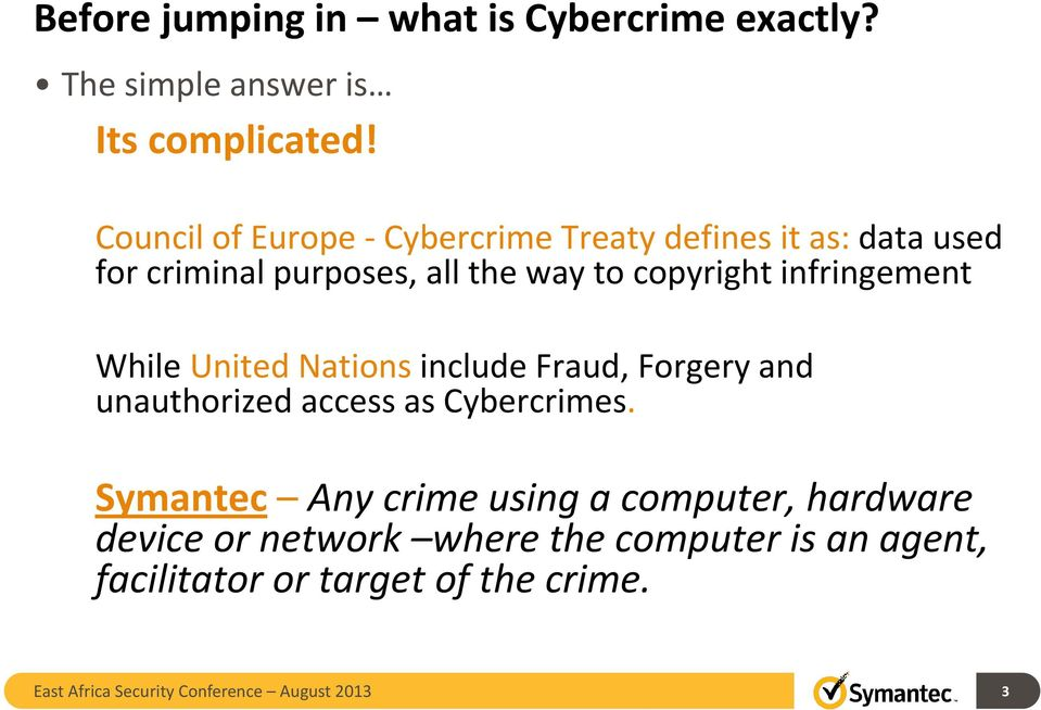 infringement While United Nations include Fraud, Forgery and unauthorized access as Cybercrimes.