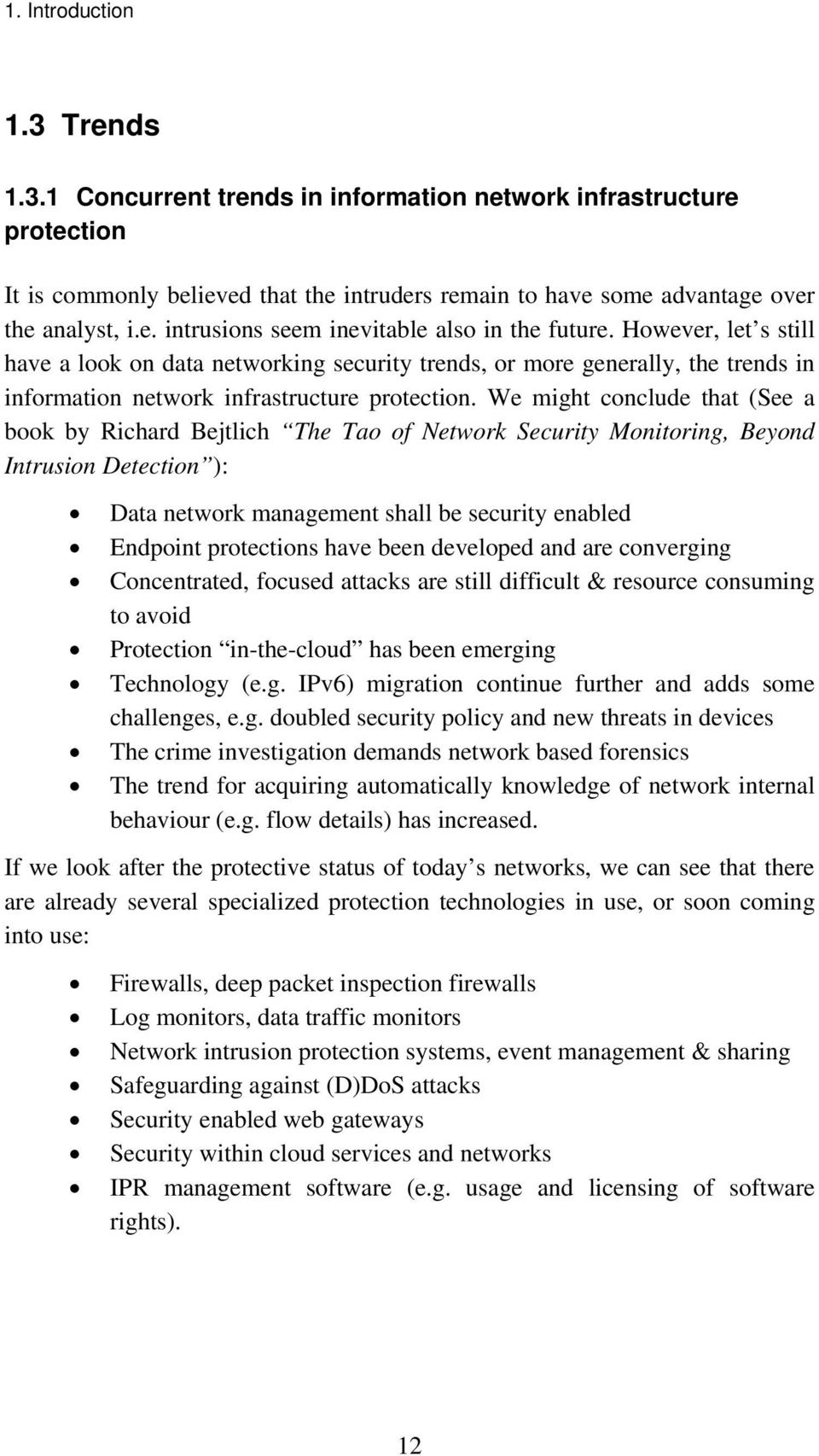 We might conclude that (See a book by Richard Bejtlich The Tao of Network Security Monitoring, Beyond Intrusion Detection ): Data network management shall be security enabled Endpoint protections